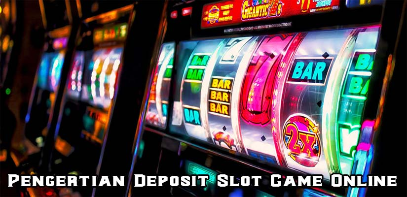 Pengertian Deposit Slot Game Online