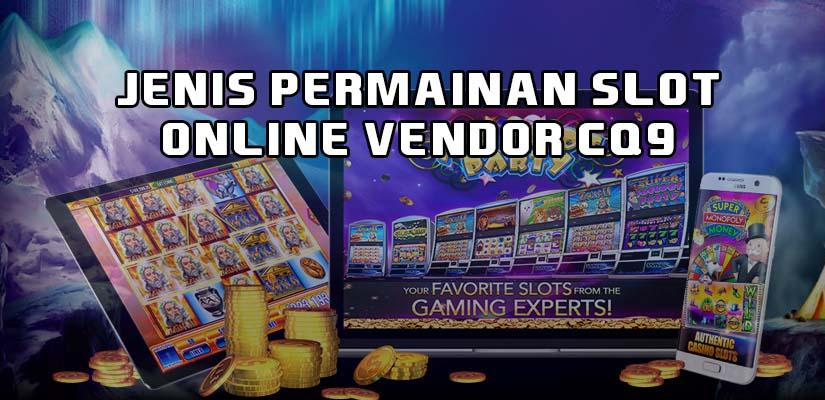 Jenis Permainan Slot Online Vendor CQ9