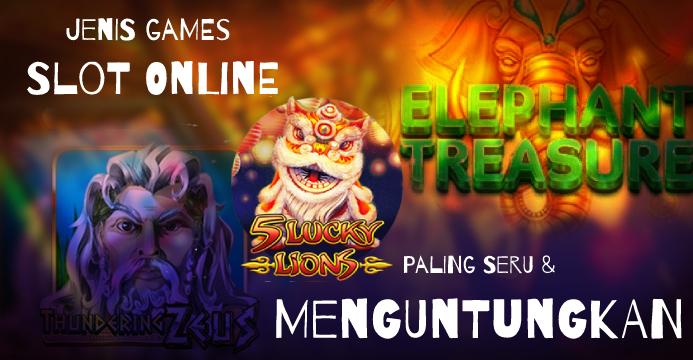 Jenis Games Slot Online Paling Seru & Menguntungkan