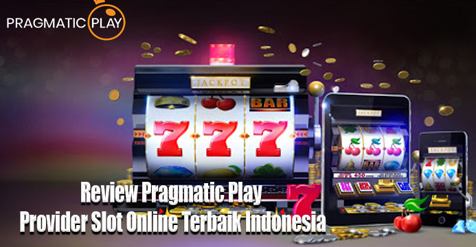 Review Pragmatic Play Provider Slot Online Terbaik Indonesia